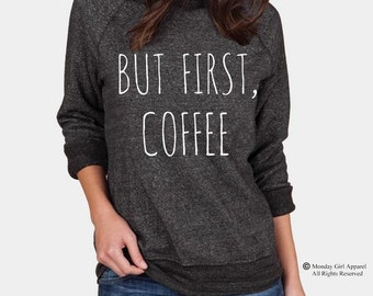 But First COFFEE Champ Sweatshirt Alternative Apparel long sleeve shirt