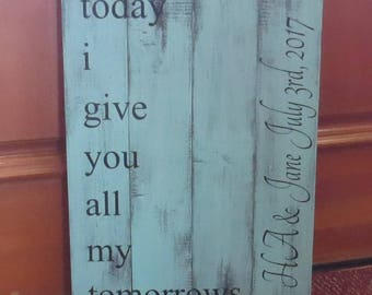 Personalized Wedding Sign~today i give you all my tomorrows~Rustic painted and stained wedding sign/Wedding Decor/Wedding Gift/Family Est.