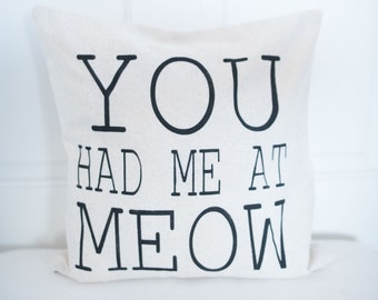 Cat Pillow Cover, Cat Lady Pillow, You Had Me At Meow Pillow, Kitty Pillow