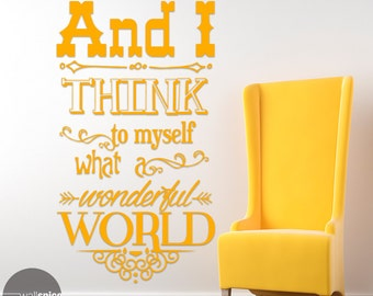And I Think To Myself What A Wonderful World Vinyl Wall Decal Sticker