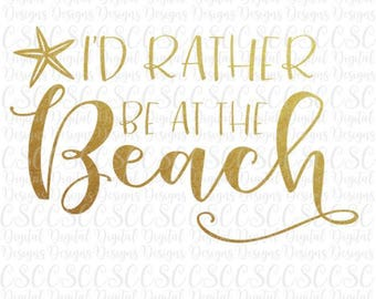 I'd Rather Be At The Beach SVG, Summer svg, I'd Rather Be At The Beach Printable or Cut File,  Digital File, svg, pdf, dxf Buy 2 Get 1 Free