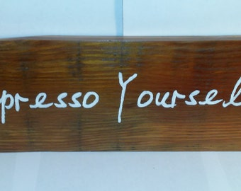 Espresso Yourself Reclaimed Wood Sign
