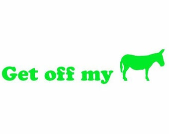 Get off my ass (Donkey) Decal:  Car Decals, Decals for Men,  Get off my tail decals, Donkey Decals, Drivers Decals, Decals for Everyone