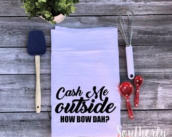 Cash me outside how bow dah? Flour Sack Kitchen Towel - Funny Kitchen Towel - Fun Gift, Funny Quote, Phil Dr - Cash me ousside howbow dat