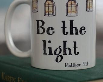 Be The Light Coffee Mug- Gift Mug - Inspirational Mug - Coffee Mug - Bible Verse Mug
