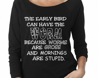 The Early Bird Can Have The Worm Because Worms Are Gross. Off Shoulder Sweater. Sweatshirt. 3/4 Sleeve. Gift. Holidays. Present