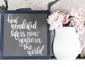 How Wonderful Life Is Sign - Nursery Wall Art - Nursery Decor - Home Decor -  Nursery Wood Sign - Wood Signs - Your Song Sign - Rustic Home