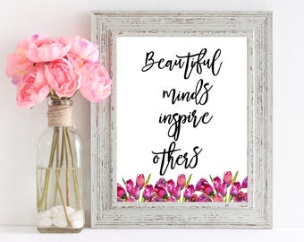 Beautiful Minds Inspire Others, Floral Printable, Typography Wall Art, Girl Gift, Desk Accessories, Calligraphy Print, Housewarming Gift