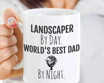 Landscaper Dad Coffee Mug - Landscaper Mug - Landscaper By Day, World's Best Dad By Night -Perfect Gift for Dad or Husband for Father's Day