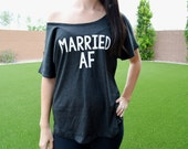 Married AF Dolman. T-Shirt, Just Married Shirt, Wifey Dolman Slouchy Tee, Off Shoulder T-Shirt, Bride T-Shirt, Bachelorette Party