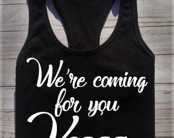 We're coming for you Vegas, funny Vegas shirt, funny Vegas vacation shirt, spring break shirt, girls Vegas trip shirt, girls getaway shirt