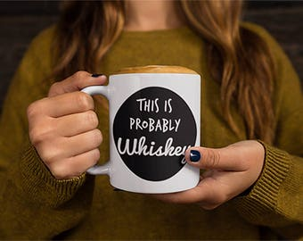 This Is Probably Whiskey Funny Mug Cool Coffee Mug Witty Novelty