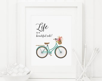 Life Is a Beautiful Ride Printable Bicycle Print Inspirational Quote Positive Quote Print Life Quote Home Office Decor Bicycle Wall Art Bike
