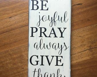 Be joyful Pray always Give thanks wood sign