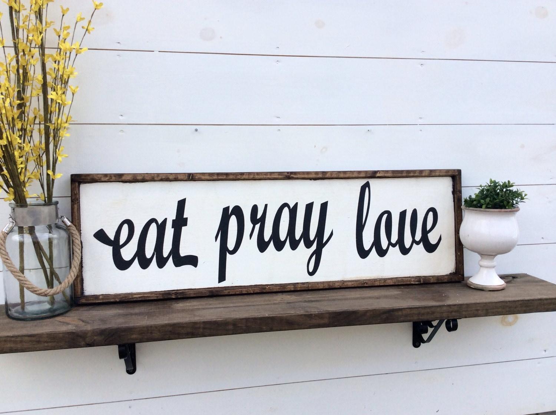 eat pray love sign. Black Bedroom Furniture Sets. Home Design Ideas