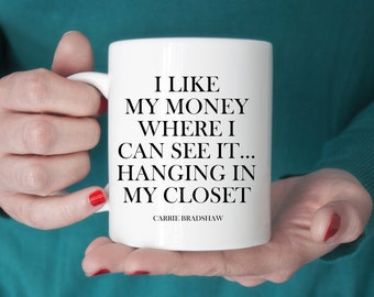 SALE - Ceramic 'I Like My Money Where I Can See It Hanging In My Closet' Coffee Cup - Carrie Bradshaw Quote Mug