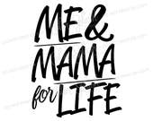 Me and mama for life SVG, png, dxf, eps Cameo Cut File, mama bff, best friends, cricut file, cuttable