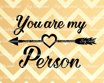 You are my person SVG, Love Svg, Valentine's day Svg, Couple SVG, Husband Wife Svg, EPS, Dxf, Cut Files, Clip Art, Vector