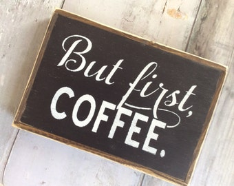 But First Coffee, Coffee Sign, Kitchen Sign, Home Decor, Coffee, Coffee Station, Work Sign, Coffee Bar, Wood Sign, Small Sign, Gift