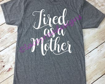 Tired as a Mother, vinyl shirt, crew neck or v neck triblend tee, color options, Ladies tee, Womens Tee