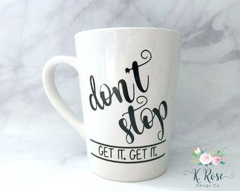 Don't Stop Get It Get It Mug, Funny Mug, Quote Mug, Coffee Mug, Funny Coffee Mug, Lyric Mug, Personalized Mug, Motivational Mug