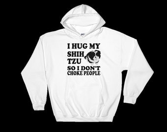 Only Shih Tzus - I Hug My Shih Tzu So I Don't Choke People - Shih Tzu Hoodie