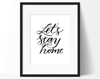 let's stay home, typography printable, quote printable, home printable, stay home printable, black and white art, hand lettered art, home