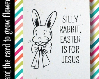 """GROWS WILDFLOWERS! - """"Silly rabbit, Easter is for Jesus"""" - Plant the Card - 100% recycled - #EA001"""