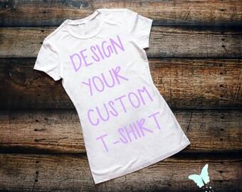 Custom T Shirt Designs - Make your own shirt - Personalized Shirt - Shirt Design - Design Your Own Shirt - Personalized Tee - Custom T-Shirt
