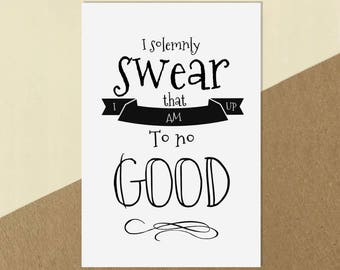 """Harry Potter Quote Print Poster - """"I solemnly swear that I am up to no good"""""""