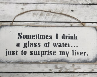 Sometimes I Drink A Glass Of Water. Alcohol Gifts  Student Sign Beer Bar Sign Kitchen Student Gift Man Cave Sign Fun Alcohol Sign Fun Liver