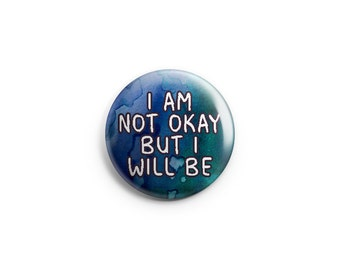 """I'm not okay but I will be button or magnet, 1.25"""" buttons, pins, badges, mad pride badges, mad pride pins, invisible illness, survivor"""