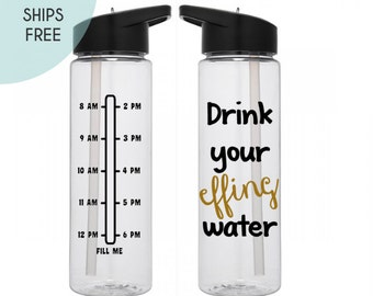 Water Bottle with Times - 24 oz. - Water Bottle - SHIPS FREE - Drink your effing water