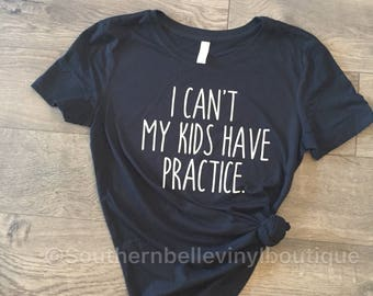I can't my kids have practice , soccer mom , baseball mom , sports mom , baseball mama , softball mom , sports mama, graphic tee , t-shirt