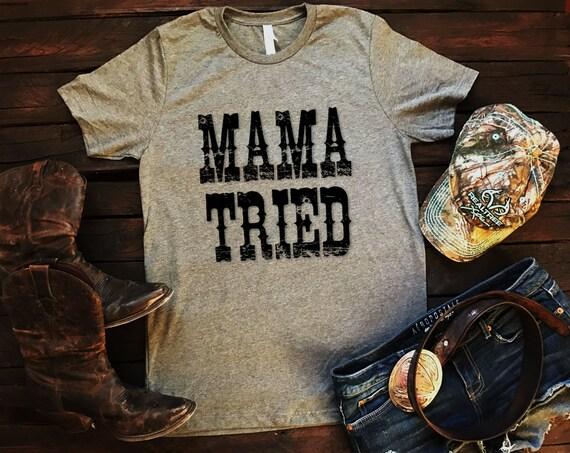Mama Tried Unisex T Shirt, Country T Shirt, Southern T Shirt, Country Shirt, Concert Shirt, Boutique Shirt