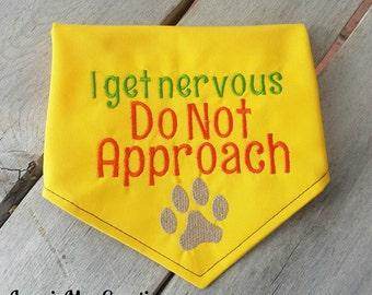 Do Not Approach Dog Bandana- I get nervous - Dog Scarf - warning dog neckwear