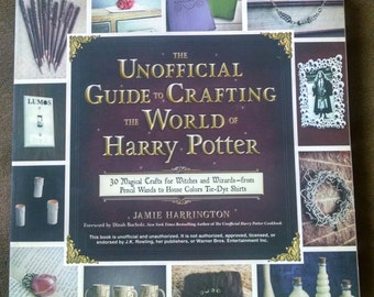 The Unofficial Guide to Crafting the World of Harry Potter 30 Magical Crafts for Witches and Wizards