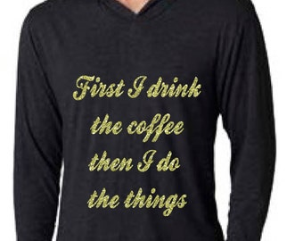 First I drink the coffee hoodie glitter
