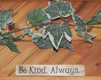 BE KIND SIGN, Be Kind Always, Wood sign, Stand alone Sign, Made in usa
