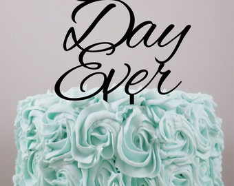 Wedding Cake Topper, Personalized Cake Topper, Best Day Ever, Custom Cake Topper, Acrylic Cake Topper, Custom wedding cake topper.