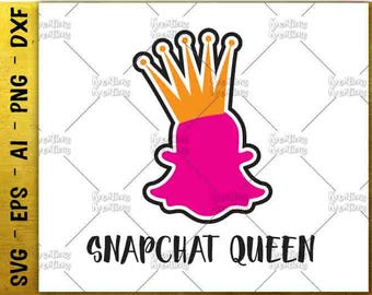 Snapchat SVG Snapchat queen SVG funny t shirt design svg cut cuttable cutting file Cricut Silhouette Instant Download vector SVG png eps dxf