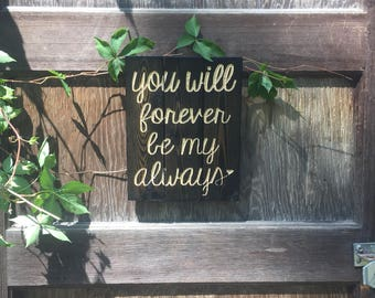 Carved You Will Forever Be My Always FREE SHIPPING in the USA - anniversary gift - new home - rustic romantic decor
