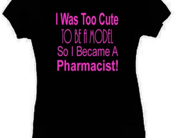 I Was Too Cute To Be A Model Pharmacist T-Shirt Funny Ladies Fitted Black S-2XL