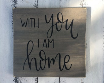 With You I Am Home - Wood Sign | Custom Wood Sign | Home Decor | Hand Painted Sign | Hand Painted | Rustic Decor | Rustic Sign | Home Sign