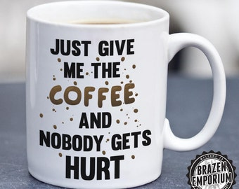 Just Give Me The Coffee and Nobody Gets Hurt Mug, Coffee Lover Mug, Perfect Gift For Coffee Lovers, Nobody Gets Hurt Mug, Funny Coffee Mug