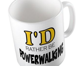 I'd rather be Power Walking mug