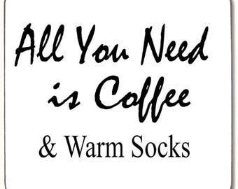 All you need is Coffee and Warm Socks  Beverage coaster