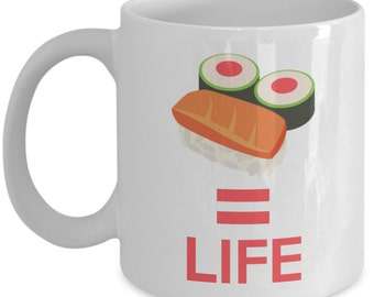 Funny Coffee Mug for Sushi Lovers - Sushi Equals Life