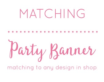 Matching PARTY BANNER - A La Carte or Add-On to any design in shop - Bunting Banner