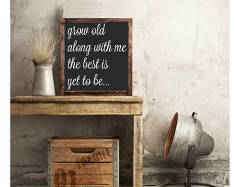 Grow old with me the best is yet to be wood sign home decor rustic distressed magnolia market style farmhouse wall art #271
